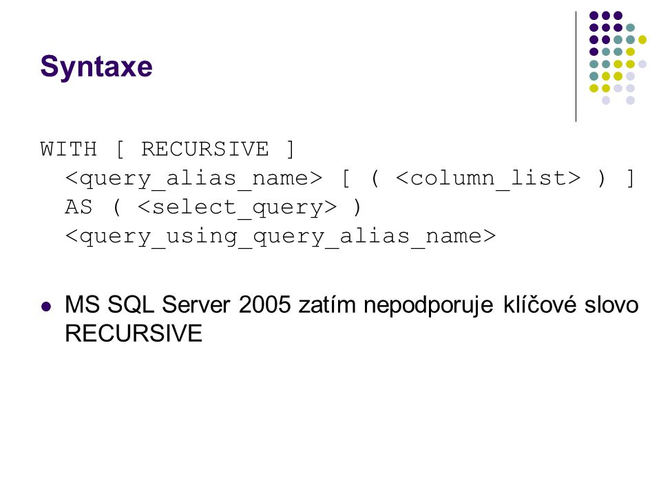 Syntaxe WITH [ RECURSIVE ] <query_alias_name> [ ( <column_list> ) ] AS ( <select_query> ) <query_using_query_alias_name>